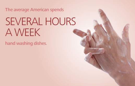 The average American spends SEVERAL HOURS A WEEK hand washing dishes.